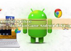 tutorial cara install aplikasi dan main game android di komputer atau laptop