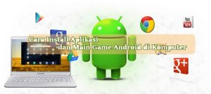 tutorial cara install aplikasi dan main game android di komputer atau laptop