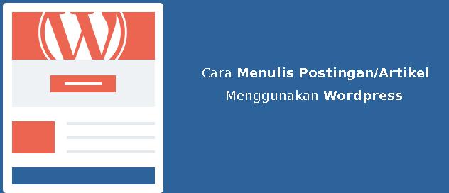 Cara Membuat Postingan dan Mengelola Artikel di Wordpress
