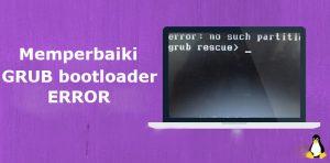 cara memperbaiki gub bootloader linux yang error