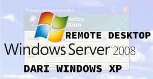 Cara remote desktop windows server 2008 dari windows xp setelah update