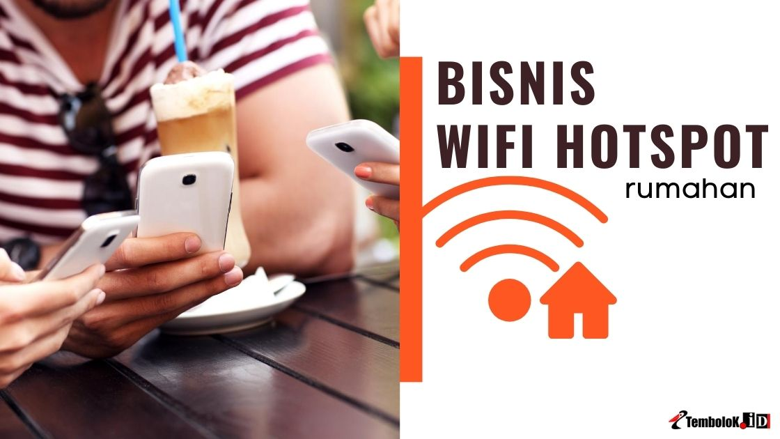Cara Membuat Usaha Bisnis WiFi Hotspot Rumahan