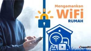 cara mengamankan WiFi rumah dari tetangga nakal dan hacker
