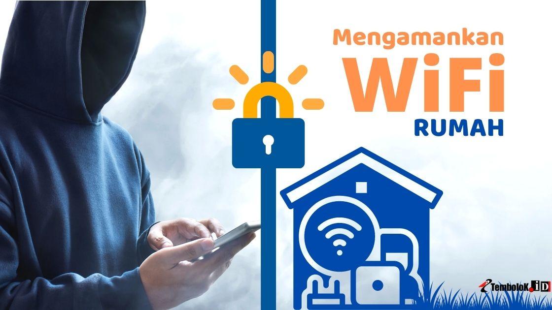 Cara Mengamankan WiFi Rumah Agar Tidak Bisa Dibobol