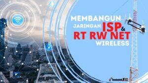 membangun jaringan wireless RT RW NET dan ISP